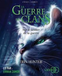Sur le sentier de la guerre : La guerre des clans / Erin Hunter, auteur du texte ; Cécile Pournin, traducteur | Hunter, Erin. Auteur