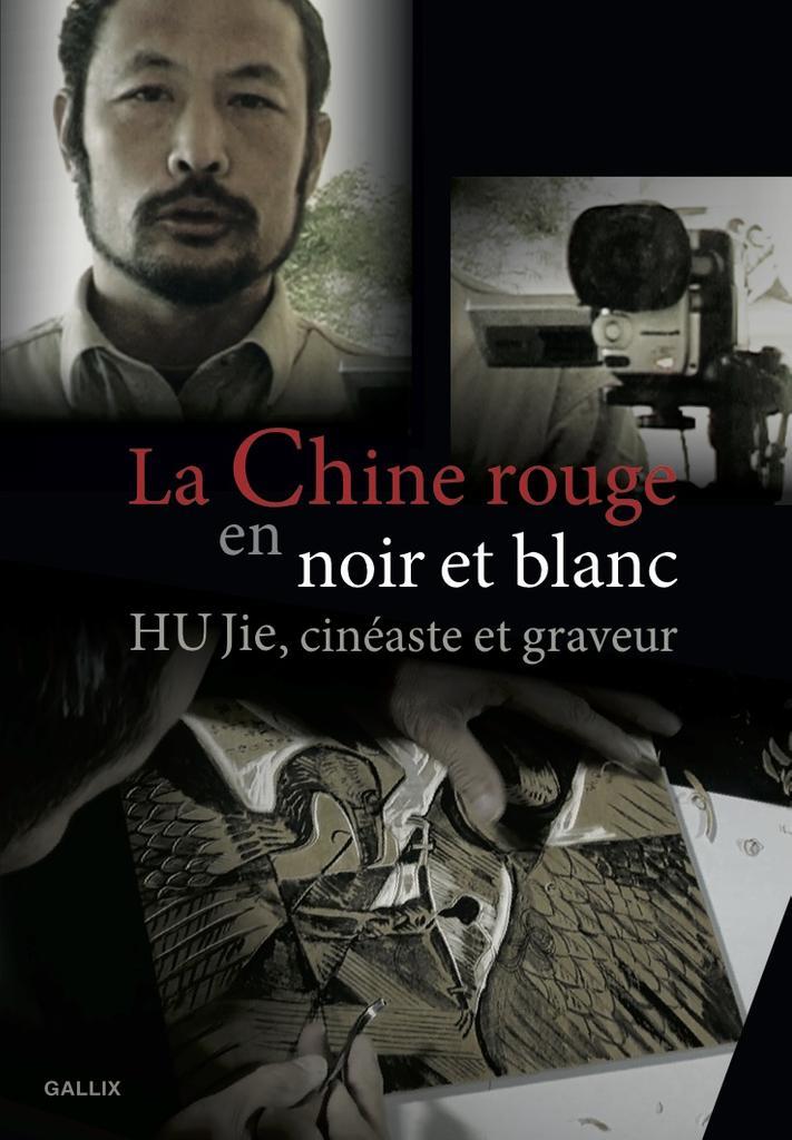La Chine rouge en noir & blanc : Hu Jie, cinéaste et graveur = = Red China in B & W : Hu Jie, film-maker and engraver / Bertrand Renaudineau, Gérard Emmanuel da Silva, réal. |