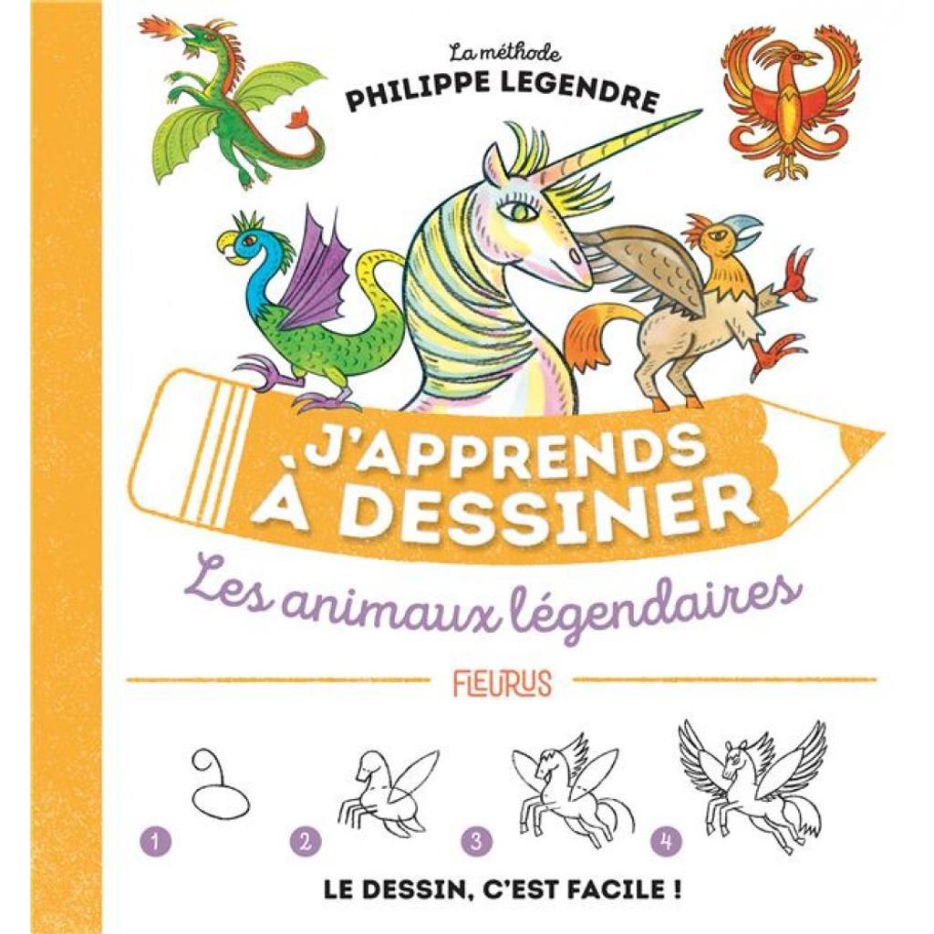 J'apprends à dessiner les animaux légendaires : la méthode Philippe Legendre |