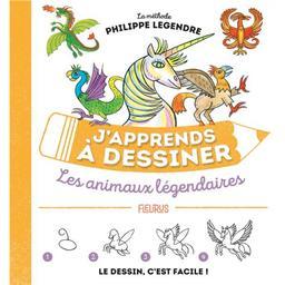 J'apprends à dessiner les animaux légendaires : la méthode Philippe Legendre   Legendre, Philippe (1947-....). Auteur