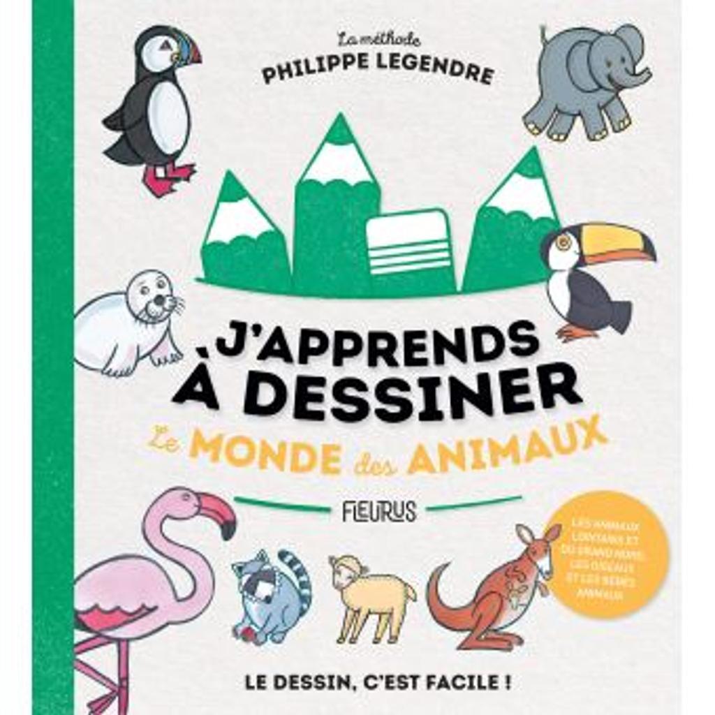 J'apprends à dessiner le monde des animaux : la méthode Philippe Legendre : le dessin, c'est facile ! |