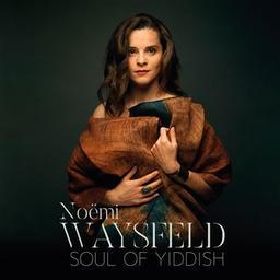 Soul of Yiddish / Noëmi Waysfeld | Waysfeld, Noëmi. Chanteur