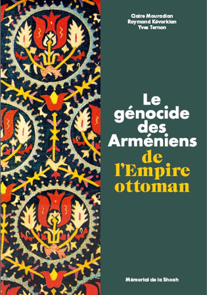 Le génocide des Arméniens de l'Empire ottoman : stigmatiser, détruire, exclure / Claire Mouradian, Raymond Kévorkian, Yves Ternon |
